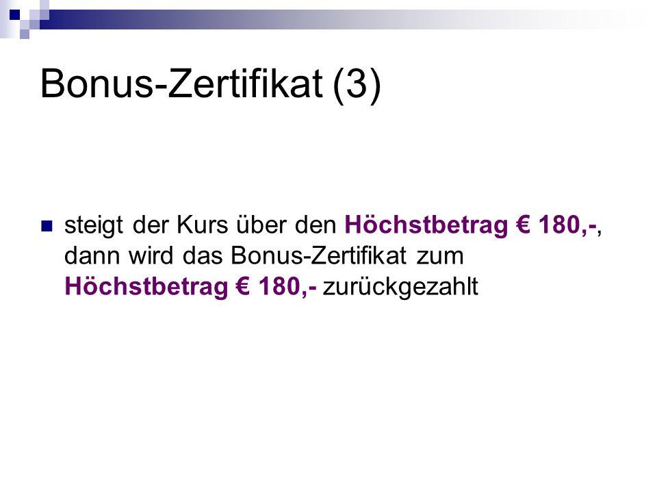 Bonus-Zertifikat (3) steigt der Kurs über den Höchstbetrag € 180,-, dann wird das Bonus-Zertifikat zum Höchstbetrag € 180,- zurückgezahlt
