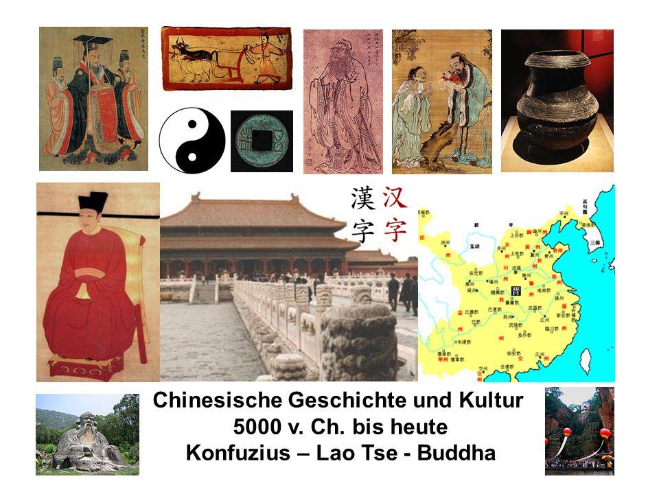 Chinesische Geschichte und Kultur 5000 v. Ch. bis heute Konfuzius – Lao Tse - Buddha
