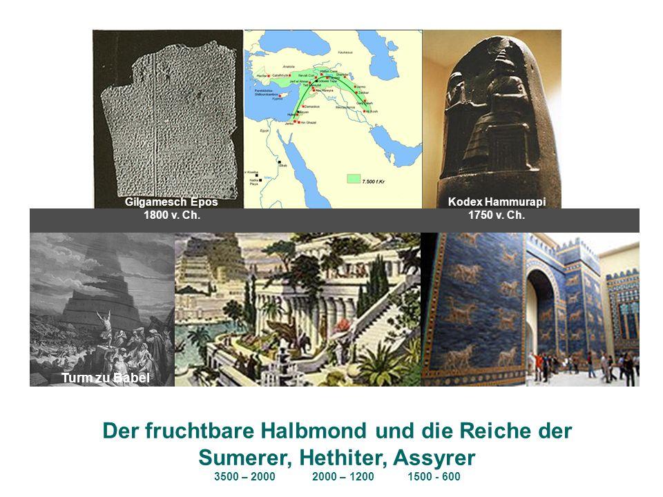 Turm zu Babel 600 v. Ch. Der fruchtbare Halbmond und die Reiche der Sumerer, Hethiter, Assyrer 3500 – 2000 2000 – 1200 1500 - 600 Gilgamesch Epos 1800