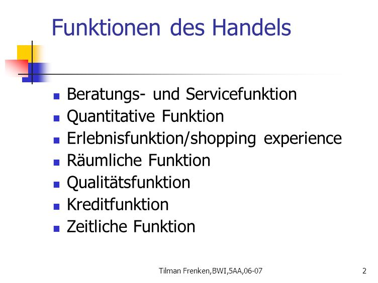 Tilman Frenken,BWI,5AA,06-072 Funktionen des Handels Beratungs- und Servicefunktion Quantitative Funktion Erlebnisfunktion/shopping experience Räumlic