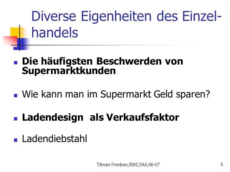 Tilman Frenken,BWI,5AA,06-075 Diverse Eigenheiten des Einzel- handels Die häufigsten Beschwerden von Supermarktkunden Wie kann man im Supermarkt Geld