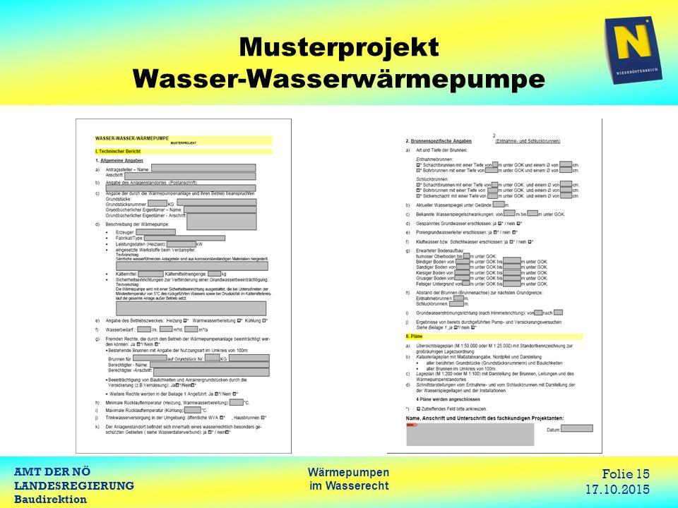 AMT DER NÖ LANDESREGIERUNG Baudirektion Wärmepumpen im Wasserecht Folie 15 17.10.2015 Musterprojekt Wasser-Wasserwärmepumpe