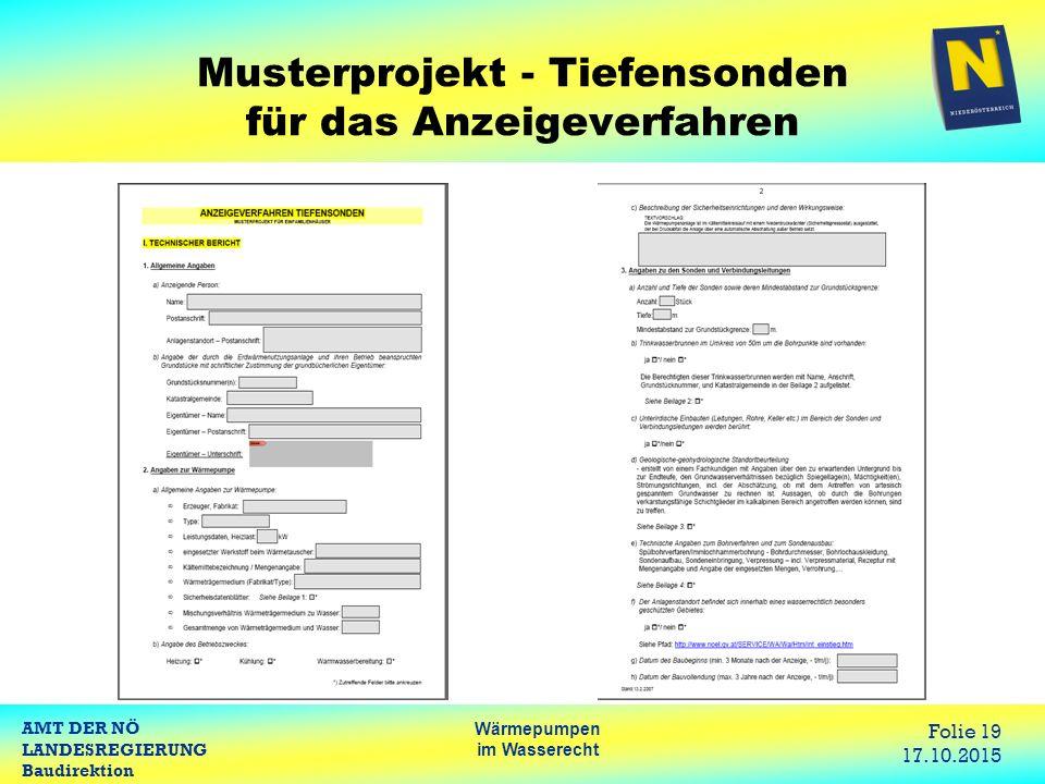 AMT DER NÖ LANDESREGIERUNG Baudirektion Wärmepumpen im Wasserecht Folie 19 17.10.2015 Musterprojekt - Tiefensonden für das Anzeigeverfahren