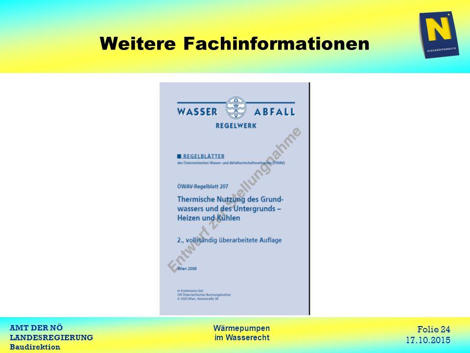 AMT DER NÖ LANDESREGIERUNG Baudirektion Wärmepumpen im Wasserecht Folie 24 17.10.2015 Weitere Fachinformationen