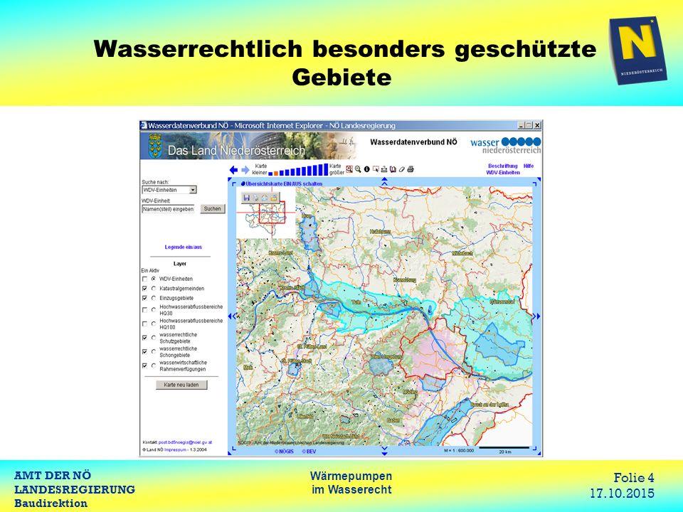 AMT DER NÖ LANDESREGIERUNG Baudirektion Wärmepumpen im Wasserecht Folie 4 17.10.2015 Wasserrechtlich besonders geschützte Gebiete