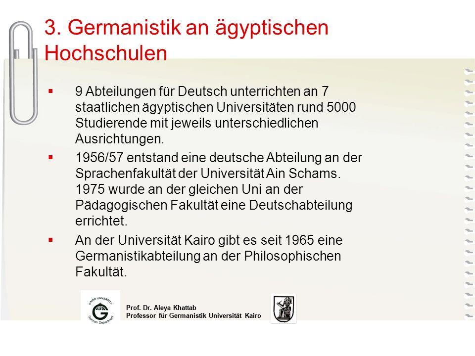 Prof. Dr. Aleya Khattab Professor für Germanistik Universität Kairo Prof. Dr. Aleya Khattab Professor für Germanistik Universität Kairo 3. Germanistik