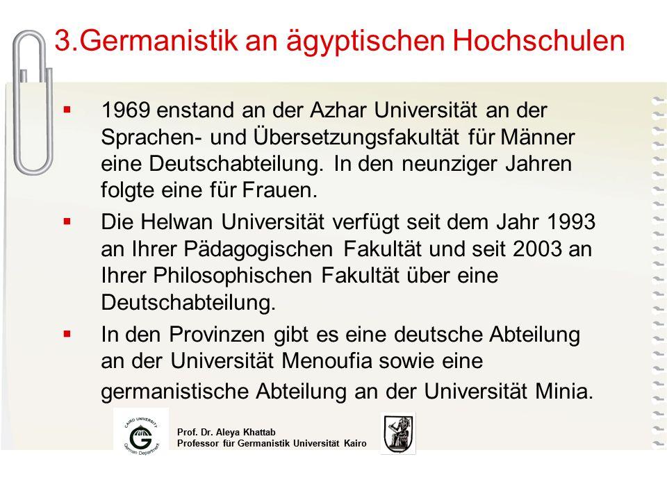 Prof. Dr. Aleya Khattab Professor für Germanistik Universität Kairo Prof. Dr. Aleya Khattab Professor für Germanistik Universität Kairo 3.Germanistik