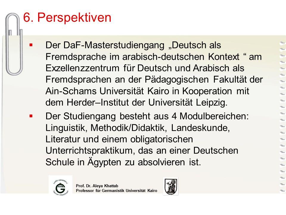 Prof. Dr. Aleya Khattab Professor für Germanistik Universität Kairo Prof. Dr. Aleya Khattab Professor für Germanistik Universität Kairo 6. Perspektive