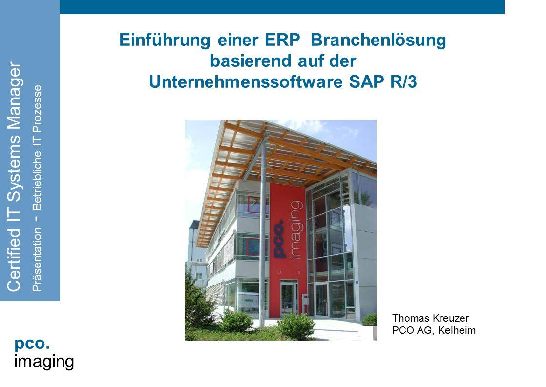 pco. imaging Einführung einer ERP Branchenlösung basierend auf der Unternehmenssoftware SAP R/3 Certified IT Systems Manager Präsentation - Betrieblic