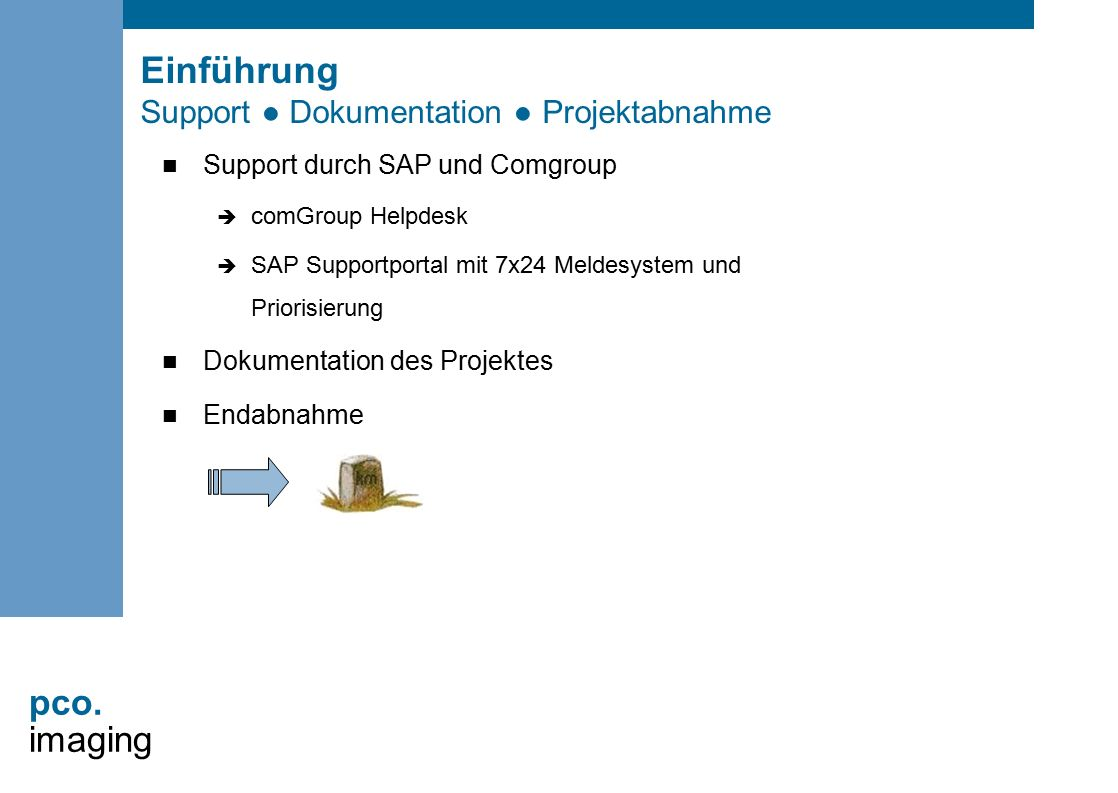 pco. imaging Einführung Support ● Dokumentation ● Projektabnahme Support durch SAP und Comgroup  comGroup Helpdesk  SAP Supportportal mit 7x24 Melde
