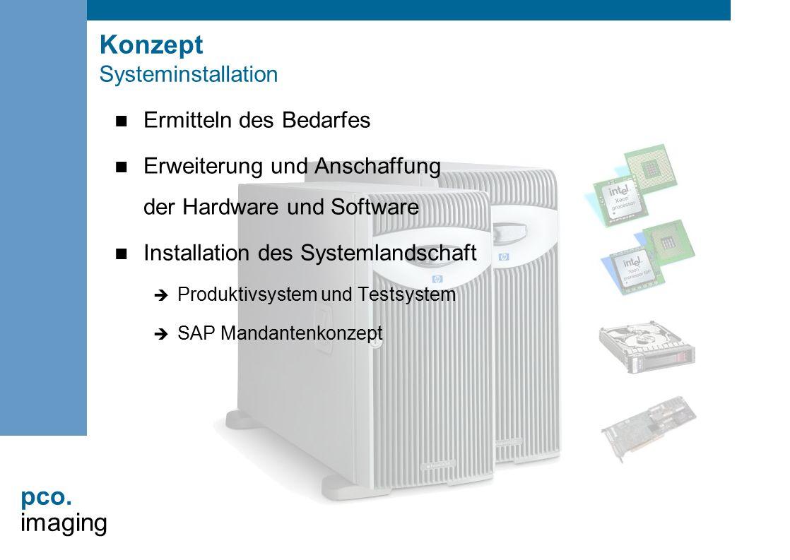 pco. imaging Konzept Systeminstallation Ermitteln des Bedarfes Erweiterung und Anschaffung der Hardware und Software Installation des Systemlandschaft