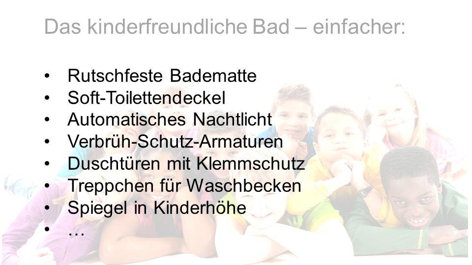 Das kinderfreundliche Bad – einfacher: Rutschfeste Badematte Soft-Toilettendeckel Automatisches Nachtlicht Verbrüh-Schutz-Armaturen Duschtüren mit Kle