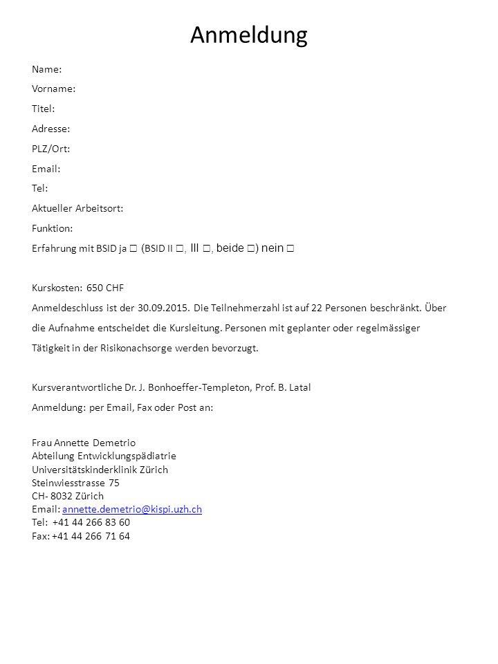 Anmeldung Name: Vorname: Titel: Adresse: PLZ/Ort: Email: Tel: Aktueller Arbeitsort: Funktion: Erfahrung mit BSID ja ☐ ( BSID II ☐, III ☐, beide ☐ ) ne
