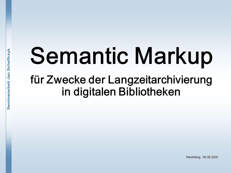 Semantic Markup für Zwecke der Langzeitarchivierung in digitalen Bibliotheken Neubiberg, 08.06.2000