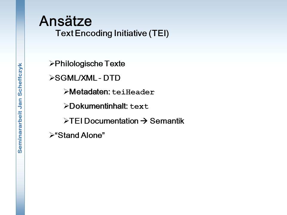 Ansätze  Philologische Texte  SGML/XML - DTD Metadaten:  Metadaten: teiHeader Dokumentinhalt:  Dokumentinhalt: text  TEI Documentation  Semantik  Stand Alone Text Encoding Initiative (TEI)