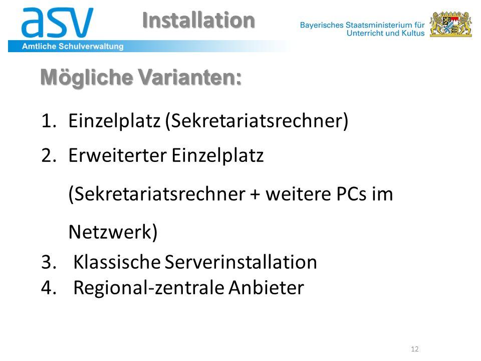 12 1.Einzelplatz (Sekretariatsrechner) 2.Erweiterter Einzelplatz (Sekretariatsrechner + weitere PCs im Netzwerk) 3. Klassische Serverinstallation 4. R