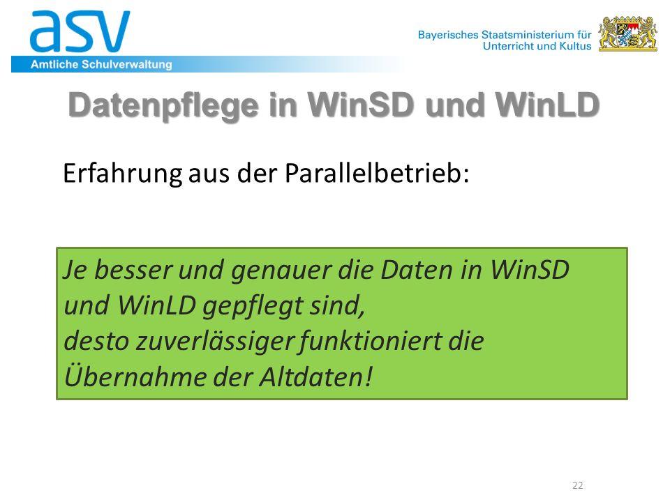 Datenpflege in WinSD und WinLD 22 Je besser und genauer die Daten in WinSD und WinLD gepflegt sind, desto zuverlässiger funktioniert die Übernahme der