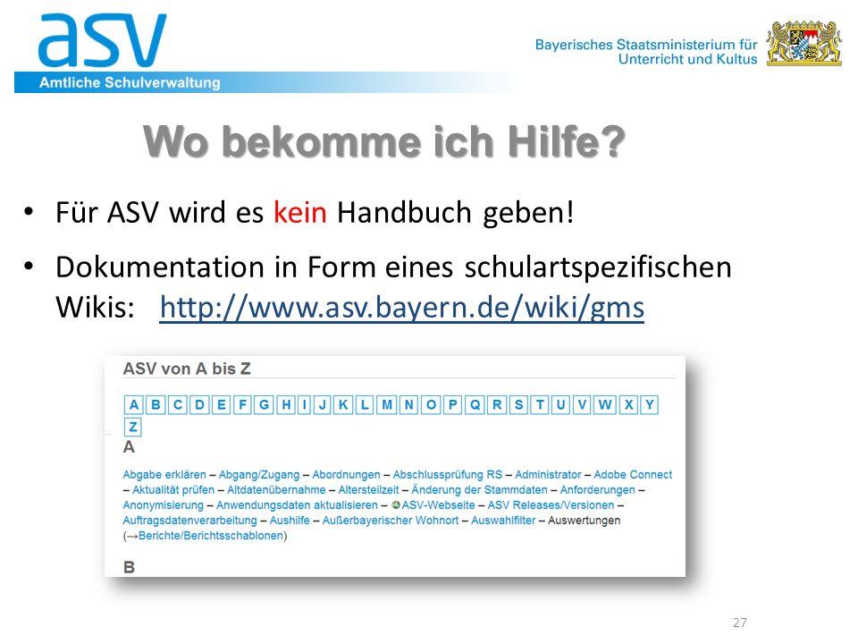 Wo bekomme ich Hilfe? Für ASV wird es kein Handbuch geben! Dokumentation in Form eines schulartspezifischen Wikis: http://www.asv.bayern.de/wiki/gmsht