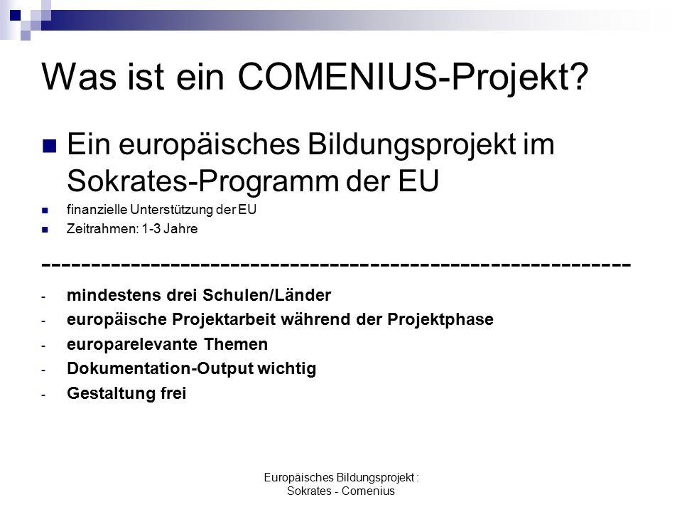 Europäisches Bildungsprojekt : Sokrates - Comenius Unser COMENIUS-Projekt Laufzeit: 2 Jahre 01.08.2005 – 31.07.2007 Zeitraster mit Schwerpunkten 1.