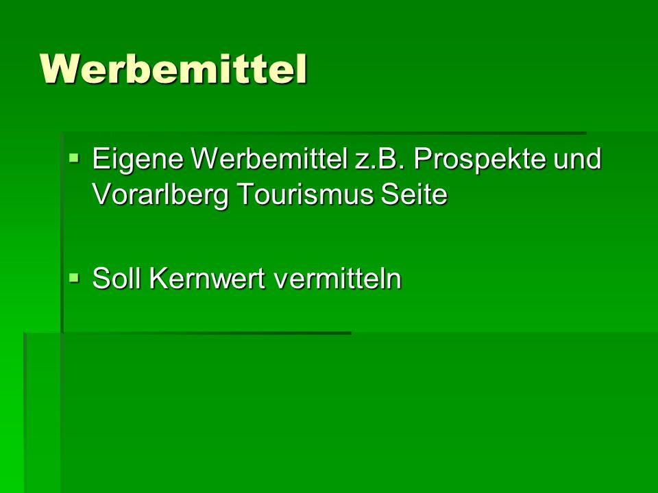 Werbemittel  Eigene Werbemittel z.B. Prospekte und Vorarlberg Tourismus Seite  Soll Kernwert vermitteln