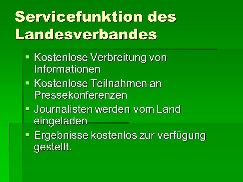Servicefunktion des Landesverbandes  Kostenlose Verbreitung von Informationen  Kostenlose Teilnahmen an Pressekonferenzen  Journalisten werden vom