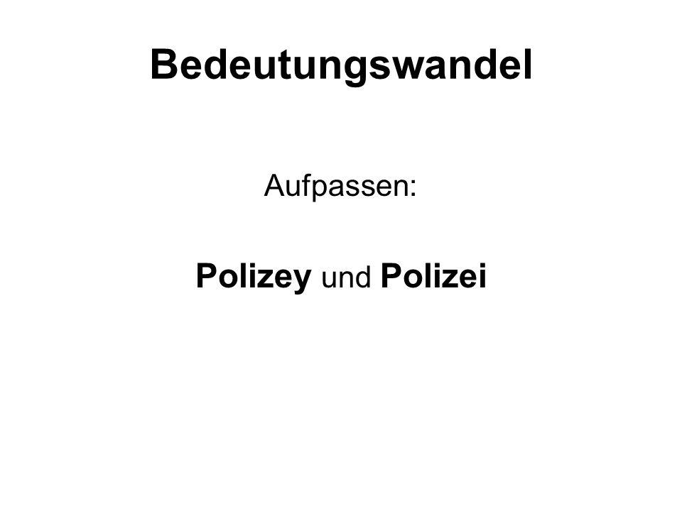 Bedeutungswandel Aufpassen: Polizey und Polizei