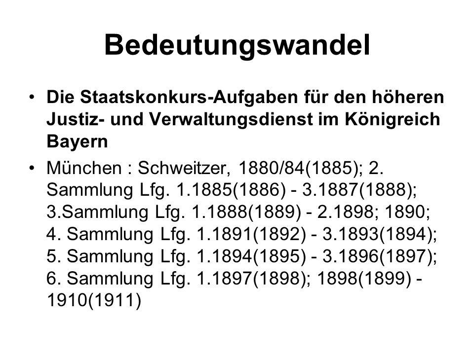 Bedeutungswandel Die Staatskonkurs-Aufgaben für den höheren Justiz- und Verwaltungsdienst im Königreich Bayern München : Schweitzer, 1880/84(1885); 2.