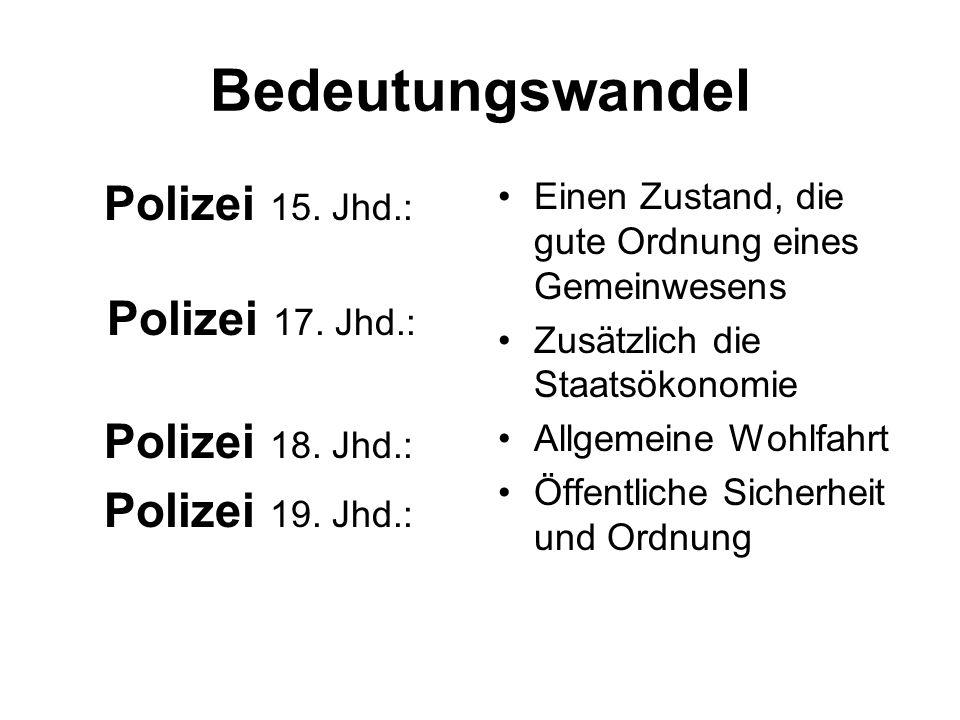 Bedeutungswandel Polizei 15. Jhd.: Polizei 17. Jhd.: Polizei 18.