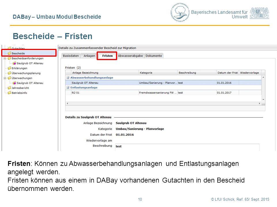 Bayerisches Landesamt für Umwelt © LfU/ Schick, Ref. 65/ Sept. 201510 DABay – Umbau Modul Bescheide Fristen: Können zu Abwasserbehandlungsanlagen und