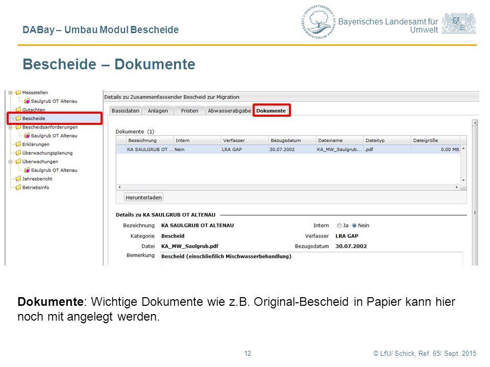 Bayerisches Landesamt für Umwelt © LfU/ Schick, Ref. 65/ Sept. 201512 DABay – Umbau Modul Bescheide Dokumente: Wichtige Dokumente wie z.B. Original-Be