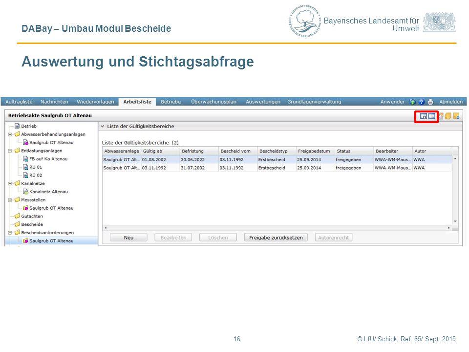 Bayerisches Landesamt für Umwelt © LfU/ Schick, Ref. 65/ Sept. 201516 DABay – Umbau Modul Bescheide Auswertung und Stichtagsabfrage