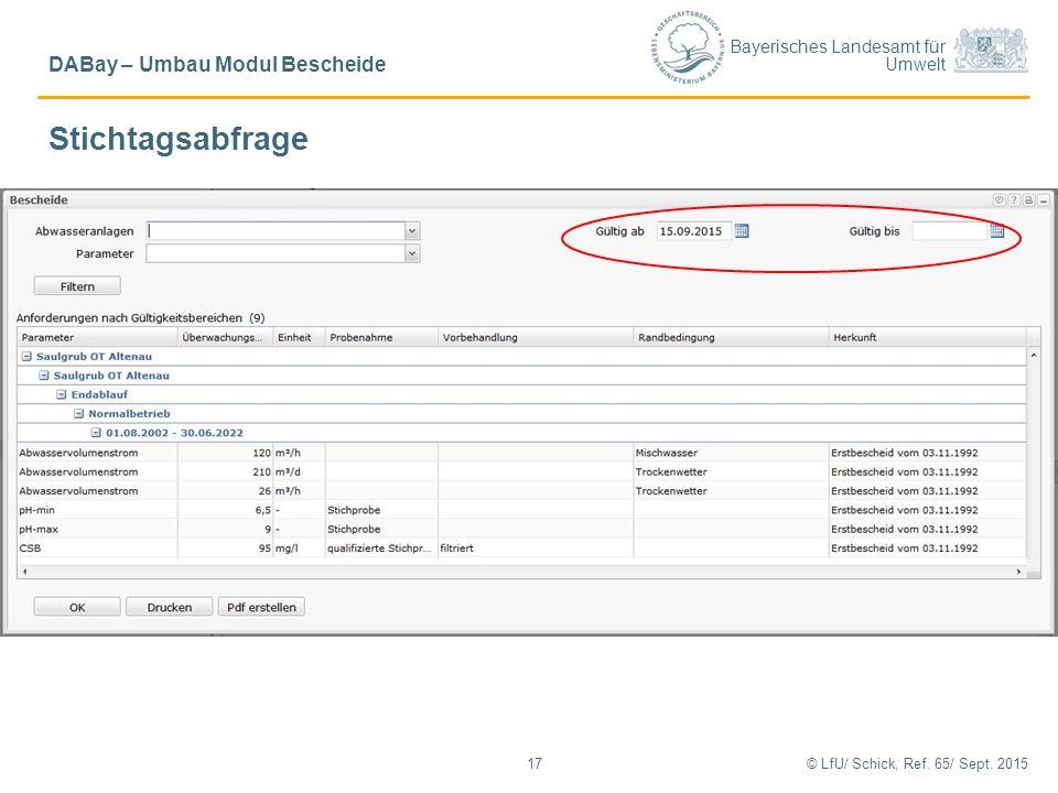 Bayerisches Landesamt für Umwelt © LfU/ Schick, Ref. 65/ Sept. 201517 DABay – Umbau Modul Bescheide Stichtagsabfrage