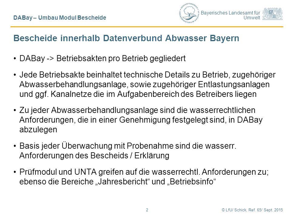 Bayerisches Landesamt für Umwelt Bescheide innerhalb Datenverbund Abwasser Bayern DABay -> Betriebsakten pro Betrieb gegliedert Jede Betriebsakte bein