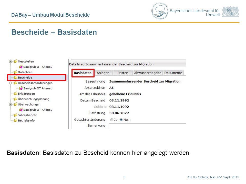 Bayerisches Landesamt für Umwelt © LfU/ Schick, Ref. 65/ Sept. 20158 DABay – Umbau Modul Bescheide Basisdaten: Basisdaten zu Bescheid können hier ange