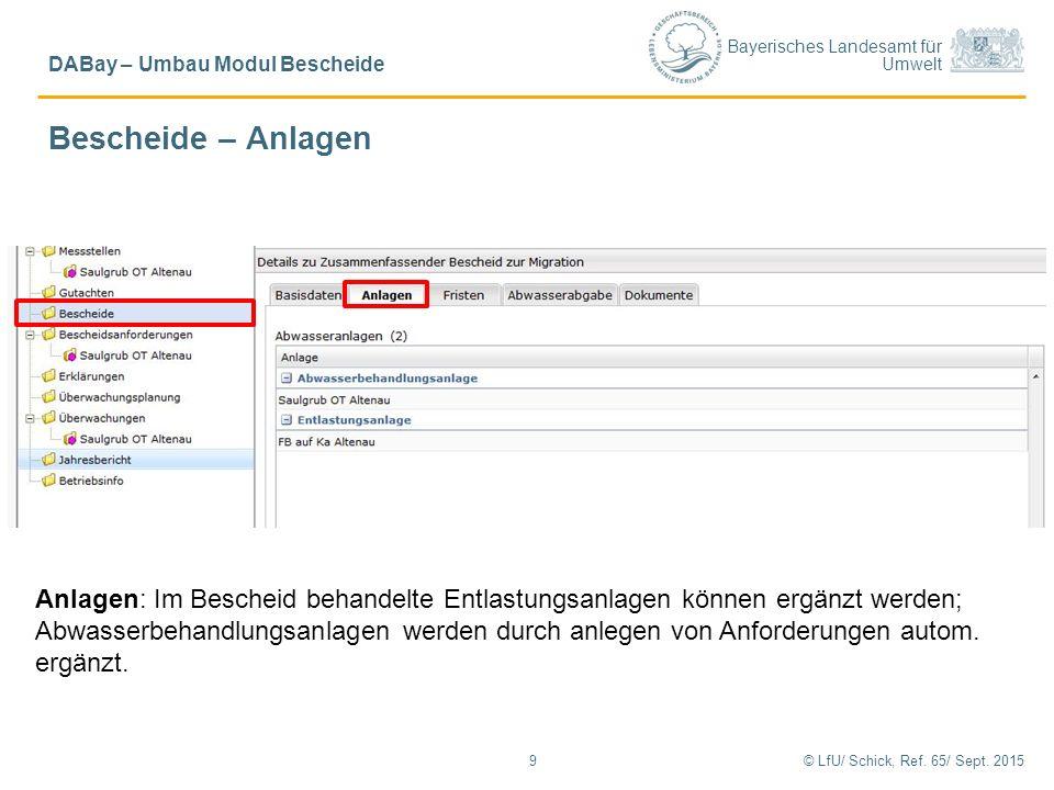 Bayerisches Landesamt für Umwelt © LfU/ Schick, Ref. 65/ Sept. 20159 DABay – Umbau Modul Bescheide Anlagen: Im Bescheid behandelte Entlastungsanlagen