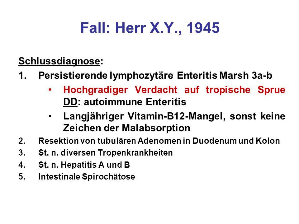 Schlussdiagnose: 1.Persistierende lymphozytäre Enteritis Marsh 3a-b Hochgradiger Verdacht auf tropische Sprue DD: autoimmune Enteritis Langjähriger Vi