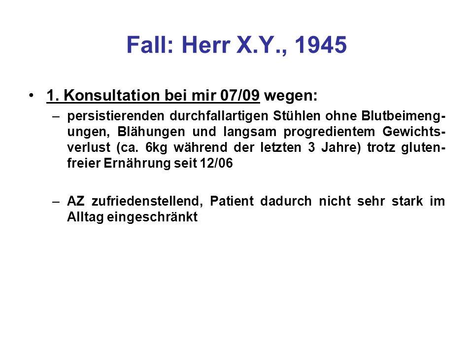 Fall: Herr X.Y., 1945 1. Konsultation bei mir 07/09 wegen: –persistierenden durchfallartigen Stühlen ohne Blutbeimeng- ungen, Blähungen und langsam pr