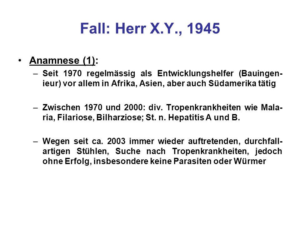 Fall: Herr X.Y., 1945 Anamnese (1): –Seit 1970 regelmässig als Entwicklungshelfer (Bauingen- ieur) vor allem in Afrika, Asien, aber auch Südamerika tä