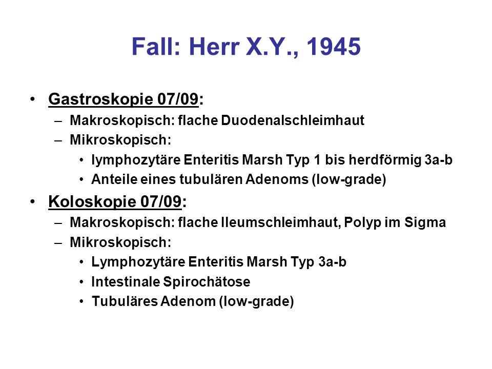 Fall: Herr X.Y., 1945 Gastroskopie 07/09: –Makroskopisch: flache Duodenalschleimhaut –Mikroskopisch: lymphozytäre Enteritis Marsh Typ 1 bis herdförmig