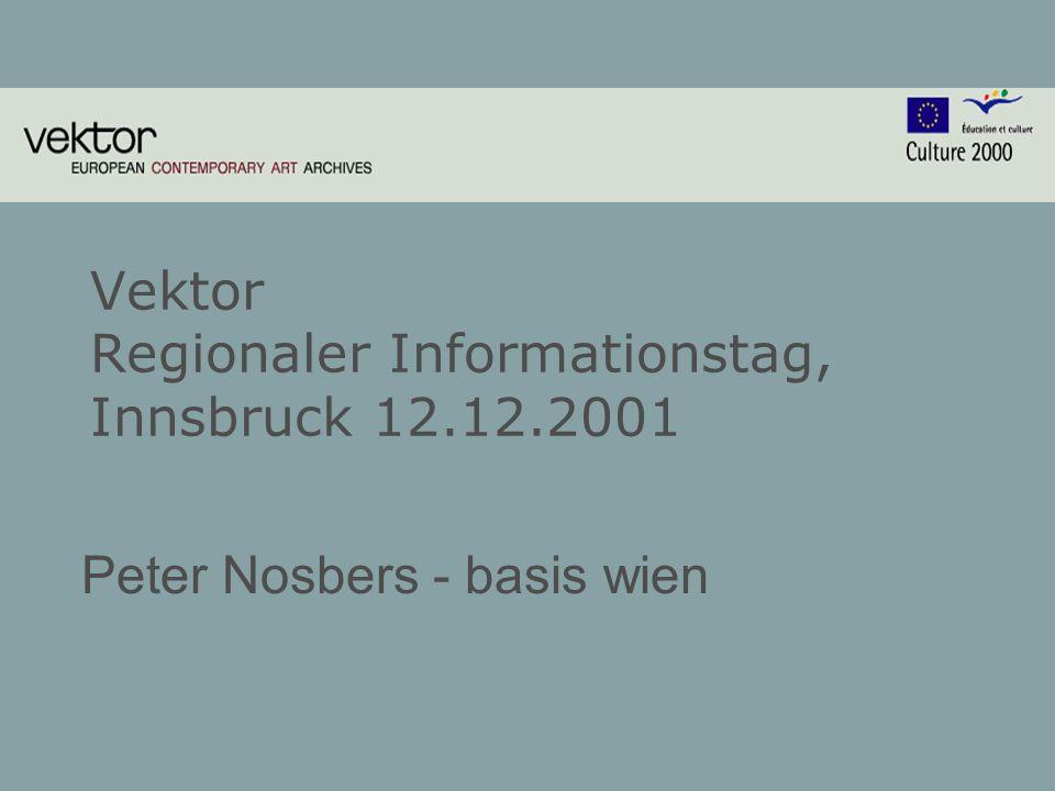 Vektor Regionaler Informationstag, Innsbruck 12.12.2001 Peter Nosbers - basis wien