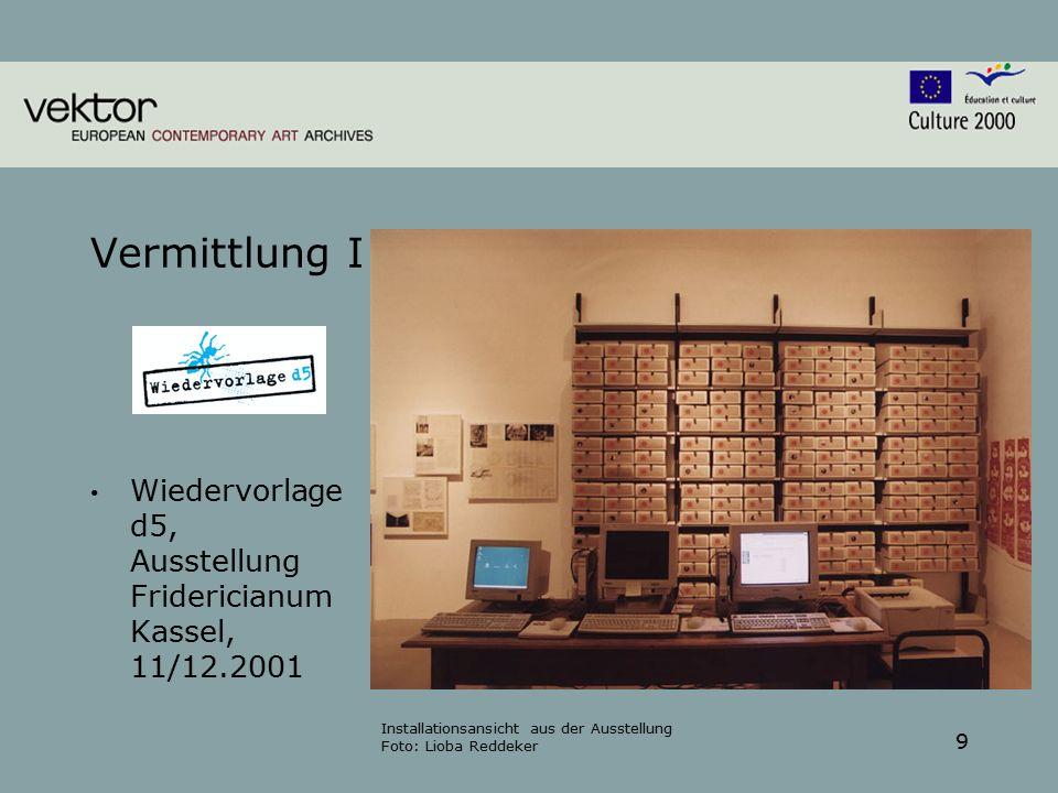 9 Vermittlung I Wiedervorlage d5, Ausstellung Fridericianum Kassel, 11/12.2001 Installationsansicht aus der Ausstellung Foto: Lioba Reddeker