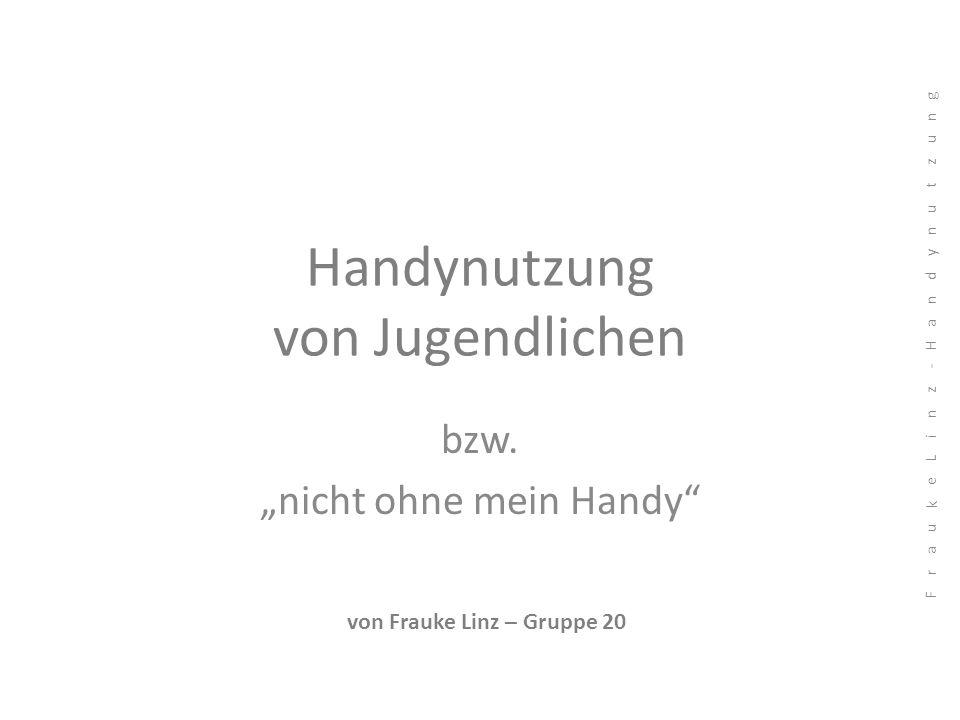 """Handynutzung von Jugendlichen bzw. """"nicht ohne mein Handy"""" von Frauke Linz – Gruppe 20"""