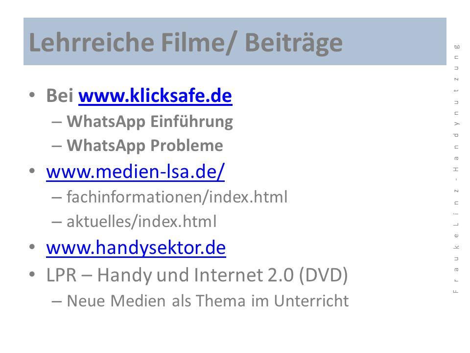 Lehrreiche Filme/ Beiträge Bei www.klicksafe.dewww.klicksafe.de – WhatsApp Einführung – WhatsApp Probleme www.medien-lsa.de/ – fachinformationen/index