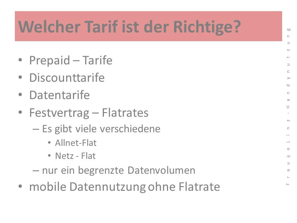 Welcher Tarif ist der Richtige? Prepaid – Tarife Discounttarife Datentarife Festvertrag – Flatrates – Es gibt viele verschiedene Allnet-Flat Netz - Fl