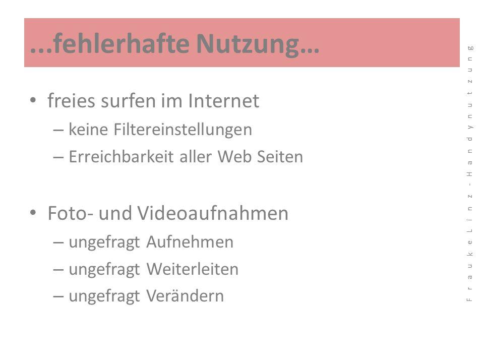 ...fehlerhafte Nutzung… freies surfen im Internet – keine Filtereinstellungen – Erreichbarkeit aller Web Seiten Foto- und Videoaufnahmen – ungefragt A