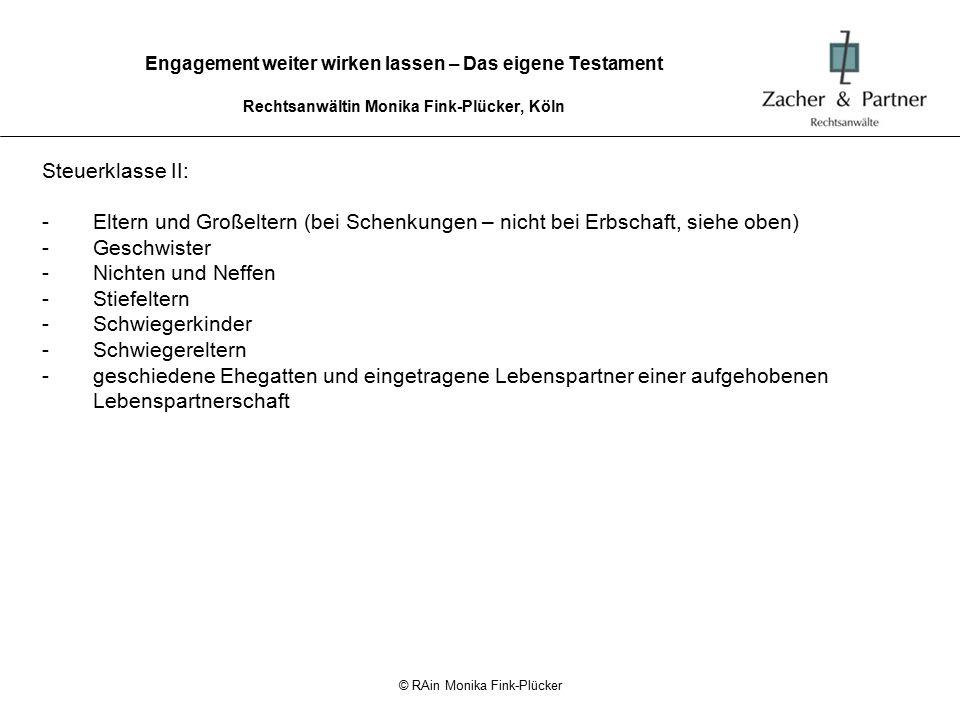 © RAin Monika Fink-Plücker Engagement weiter wirken lassen – Das eigene Testament Rechtsanwältin Monika Fink-Plücker, Köln Steuerklasse III: -alle übrigen Erben