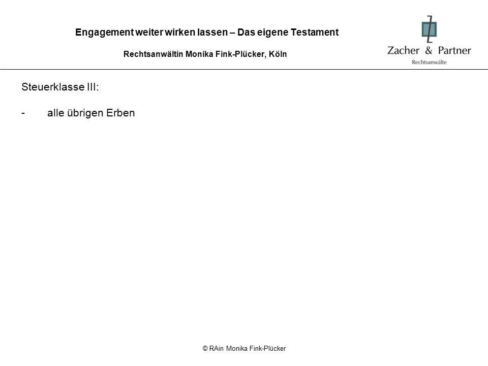 © RAin Monika Fink-Plücker Engagement weiter wirken lassen – Das eigene Testament Rechtsanwältin Monika Fink-Plücker, Köln gemeinnützige Stiftungen steuerfrei (§ 13 I Nr.
