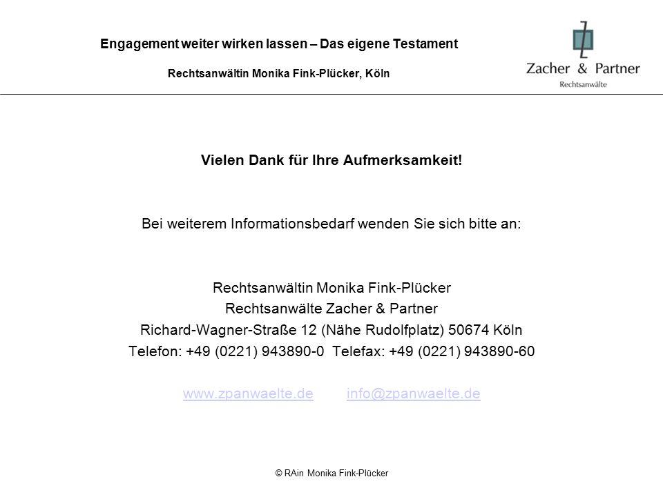 © RAin Monika Fink-Plücker Engagement weiter wirken lassen – Das eigene Testament Rechtsanwältin Monika Fink-Plücker, Köln Vielen Dank für Ihre Aufmer
