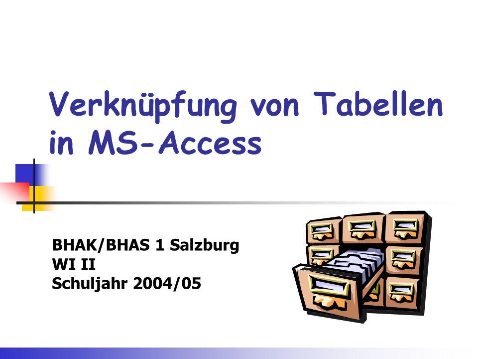 Verknüpfung von Tabellen in MS-Access BHAK/BHAS 1 Salzburg WI II Schuljahr 2004/05