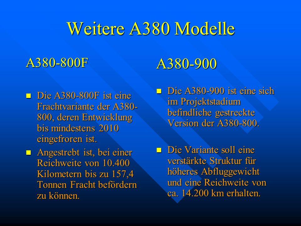 Weitere A380 Modelle A380-800F Die A380-800F ist eine Frachtvariante der A380- 800, deren Entwicklung bis mindestens 2010 eingefroren ist. Die A380-80